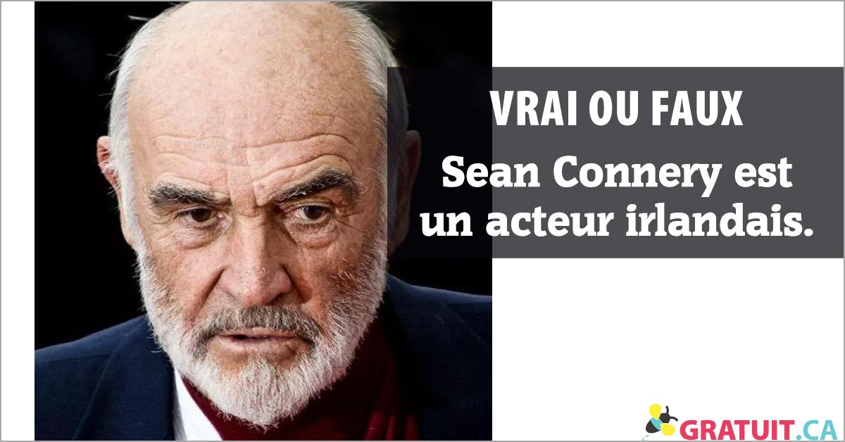 Vrai ou faux : Sean Connery est un acteur irlandais,