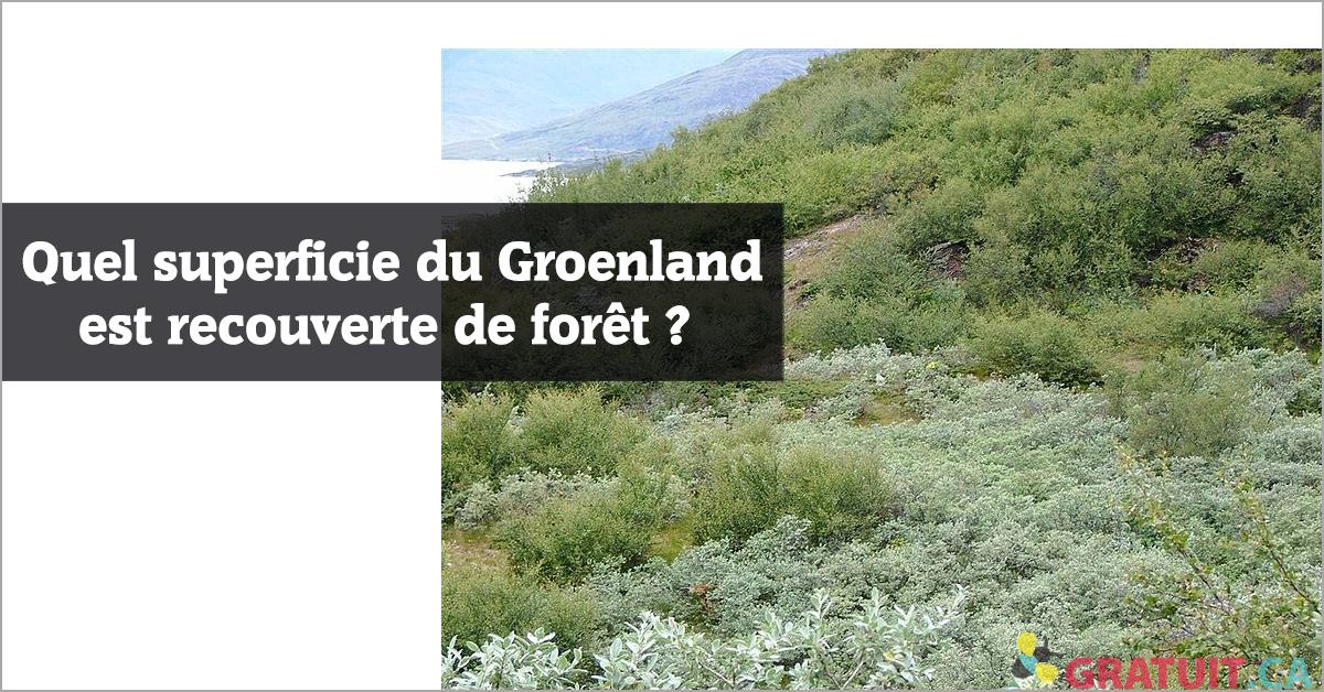 Quel superficie du Groenland est recouverte de forêt?