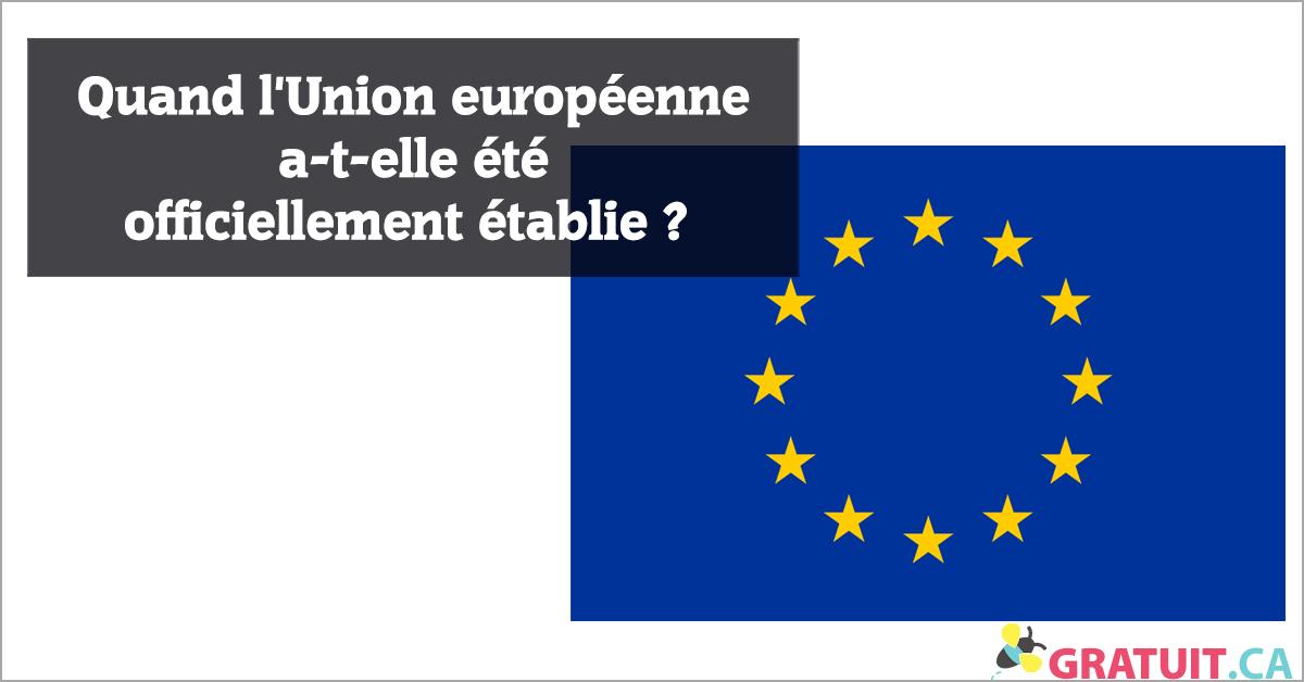 Quand l'Union européenne a-t-elle été officiellement établie?