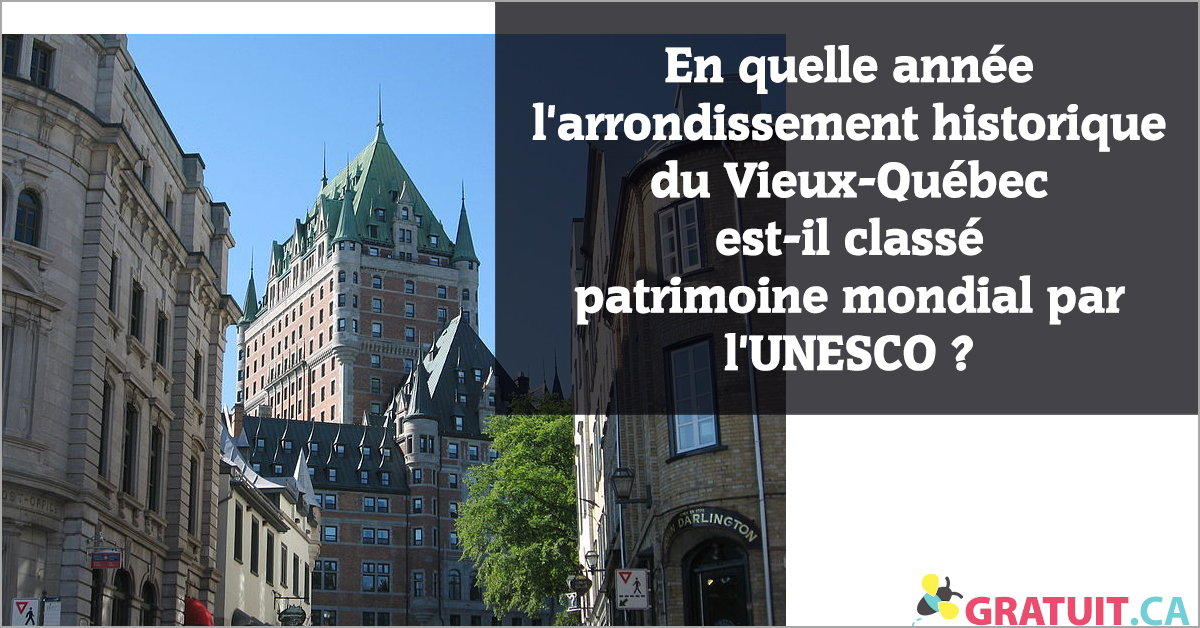 En quelle année l'arrondissement historique du Vieux-Québec est classé patrimoine mondial par l'UNESCO?
