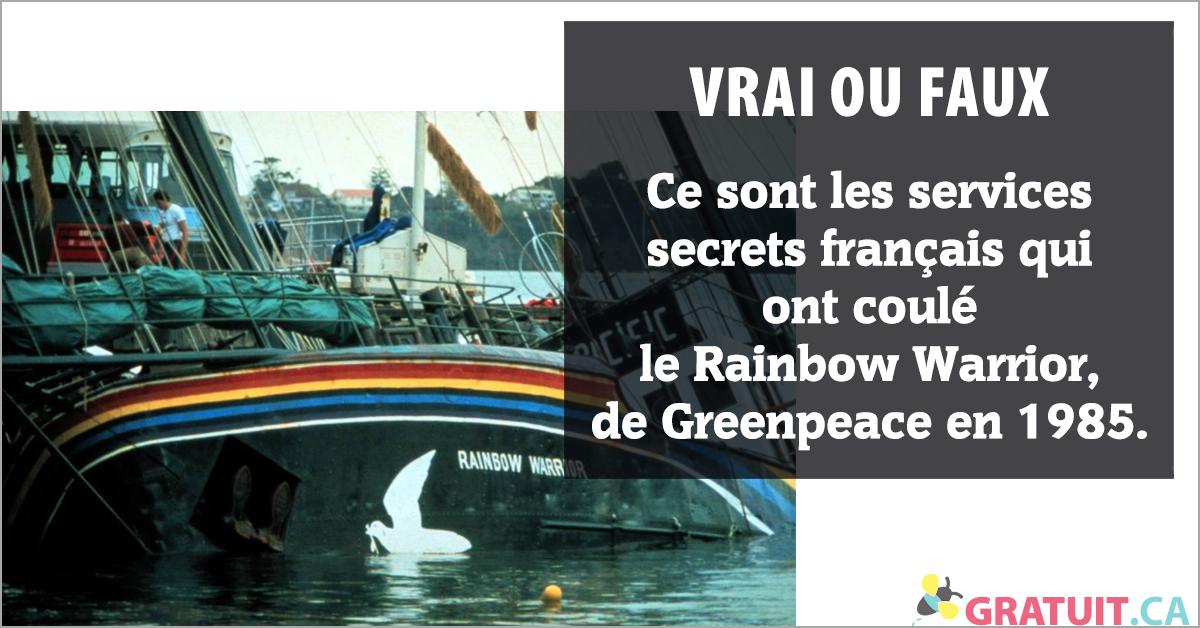 Vrai ou faux : se sont les services secrets français qui ont coulé le Rainbow Warrior, de Greenpeace en 1985.