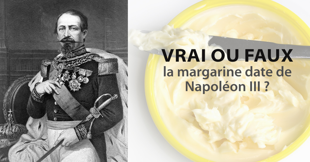 Vrai ou faux - la margarine date de Napoléon III ?