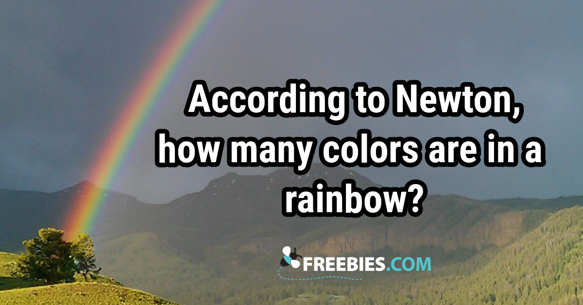 TRIVIA: How many colors are in a rainbow according to Newton?