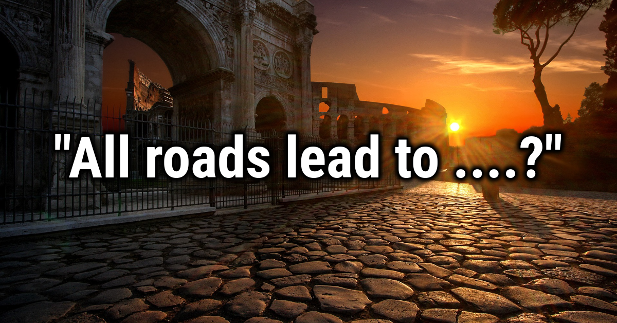 TRIVIA: All roads lead to where?