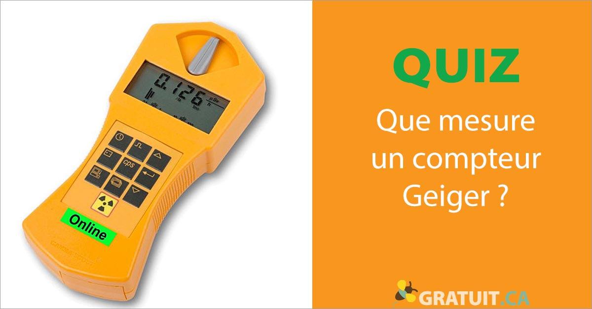 quiz Que mesure un compteur Geiger?