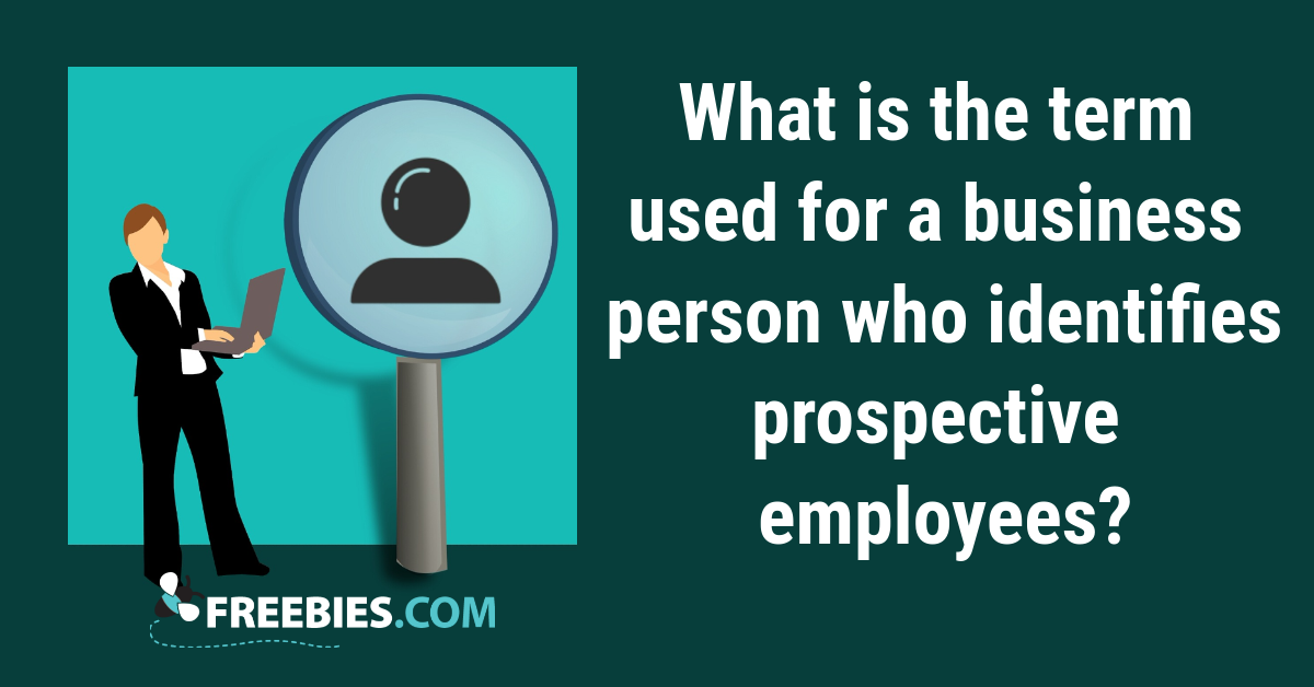 TRIVIA: What is the term used for a business person who identifies prospective employees?