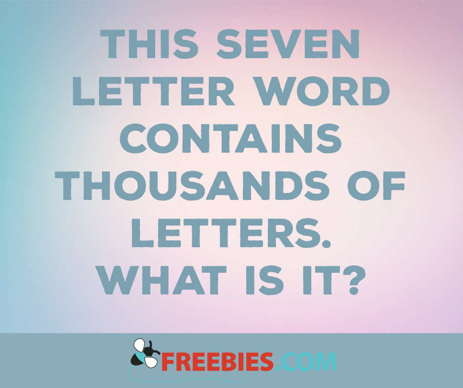 What 7 Letter Word Contains Thousands of Letters?