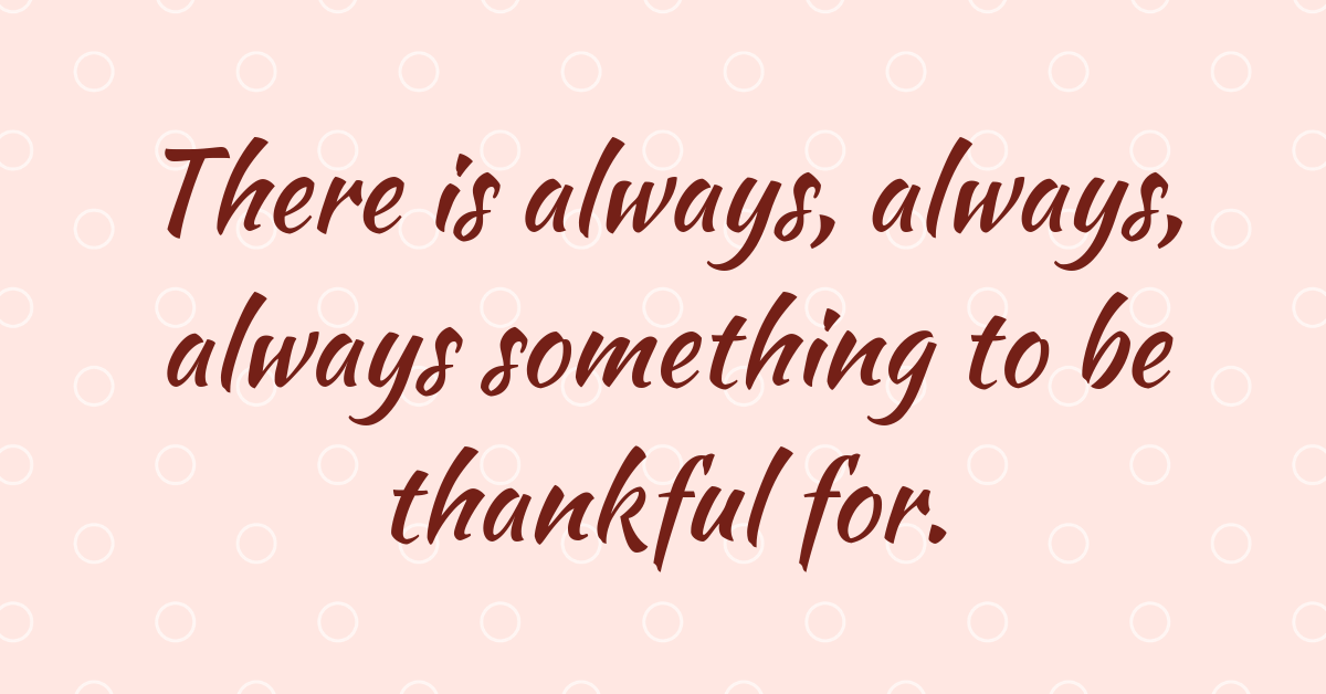 https://storage.googleapis.com/freebies-com/resources/shareables/260/always-something-to-be-thankful-for.png