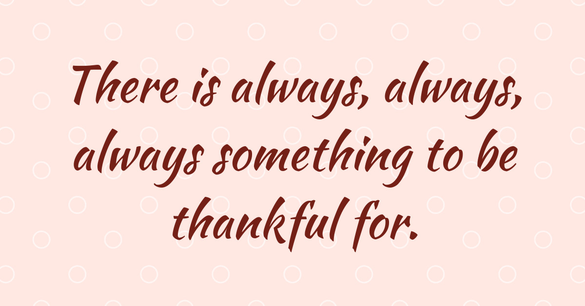 https://storage.googleapis.com/freebies-com/resources/shareables/260/compressed__always-something-to-be-thankful-for.jpeg