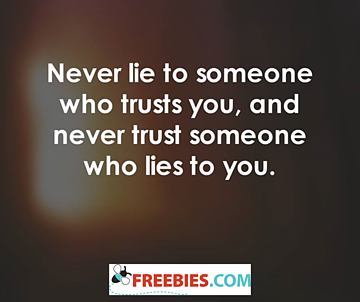 Never lie to someone