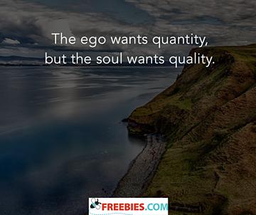 The ego wants quantity