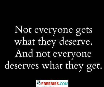 Not everyone gets what they deserve