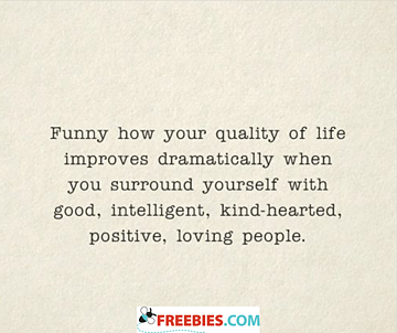 Funny how your quality of life improves