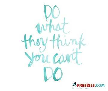 Do What They Think You Can't Do