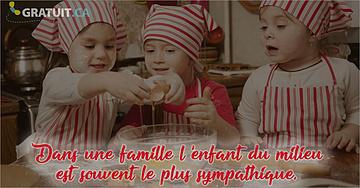 Dans une famille l'enfant du milieu est souvent le plus sympathique.