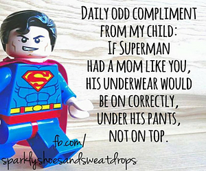 If only Superman had a Mom like you!