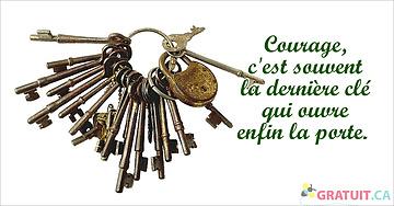 Courage, c'est souvent la dernière clé qui ouvre enfin la porte.