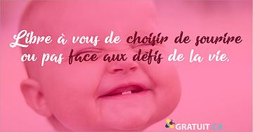 Libre à vous de choisir de sourire ou pas face aux défis de la vie