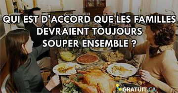 Qui est d'accord que les familles devraient toujours souper ensemble?