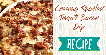 Creamy Roasted Tomato Bacon Dip