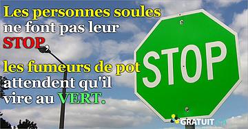 Les personnes soules ne font pas leur stop, et les fumeurs de pot attendent qu'il vire au vert.