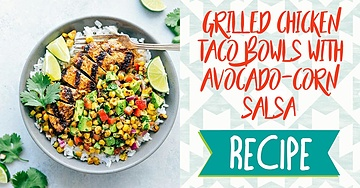 Grilled Taco Chicken Bowls with a Corn Avocado Salsa