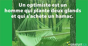 Un optimiste est un homme qui plante deux glands et qui s'achète un hamac.