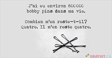 J'ai eu environ 600 000 bobby pins dans ma vie.