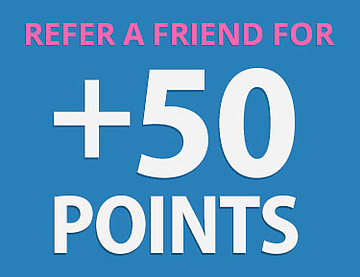 Refer a Friend and get +50 Points!