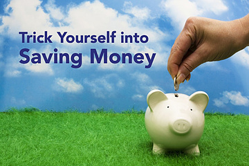 Article: Trick Yourself into Saving Money!