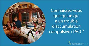 Connaissez-vous quelqu'un qui a un troubled'accumulation compulsive(TAC)?