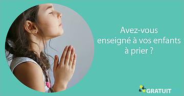 Avez-vous enseigné à vos enfants à prier?