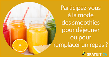 Participez-vous à la mode des smoothies pour déjeuner ou pour remplacer un repas?