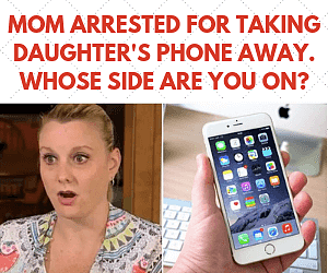mom arrested for taking her daughter's phone away