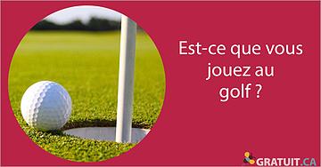 Est-ce que vous jouez au golf?