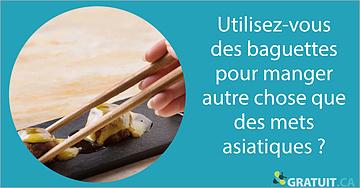 Utilisez des baguettes pour manger autre chose que des mets asiatiques?