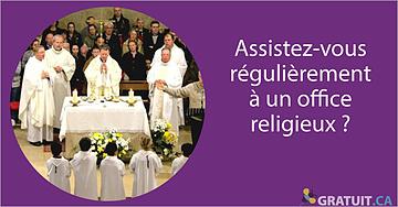 Assistez-vous régulièrement à un office religieux?