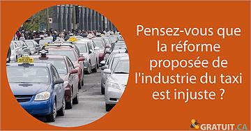 Pensez-vous que la réforme proposée de l'industrie du taxi est injuste?