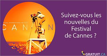 Suivez-vous les nouvelles du Festival de Cannes?