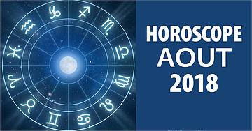 Horoscope du mois de aout 2018 pour tous les signes