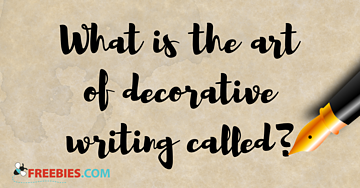 TRIVIA: What is the art of decorative writing called?