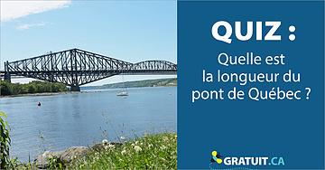 quiz Quelle est la longueur du pont de Québec?