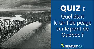 quiz Quel était le tarif de péage sur le pont de Québec?