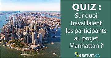Quiz : Sur quoi travaillaient les participants auprojet Manhattan?
