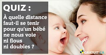 À quelle distance faut-il se tenir pour qu'un bébé ne nous voie ni flous ni doubles?