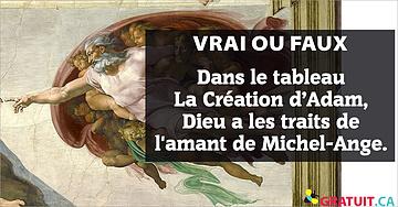 Vrai ou faux : Dans le tableau La Création d'Adam, Dieu a les traits de l'amant de Michel-Ange.