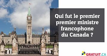 Qui fut le premier premier ministre francophone du Canada?