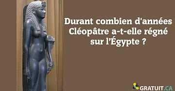Durant combien d'années Cléopâtre a-t-elle régné sur l'Égypte?