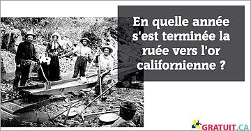 En quelle année s'est terminée la ruée vers l'or californienne ?