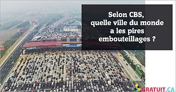 Selon CBS,  quelle ville du monde a le pire trafic?